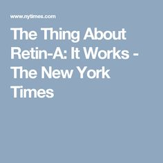 The Thing About Retin-A: It Works - The New York Times