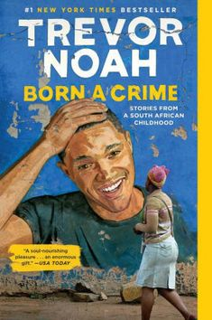 Born a Crime: Stories from a South African Childhood Noah Trevor Good Book The Daily Show, Good Books, Books To Read, My Books, Trevor Noah, Believe, Black Authors, Crime Books, Funny Times