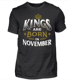 """""""Kings are born in November"""" - Du bist auf der Suche nach einem originellen Geburtstagsgeschenk für jemand ganz besonderen. Dieses T-Shirt mit dem Geburtsmonat November ist extra für Könige. Das Geburtstagsmotiv ist auch auf Kapuzenpullover/Hoodies und Tassen verfügbar."""