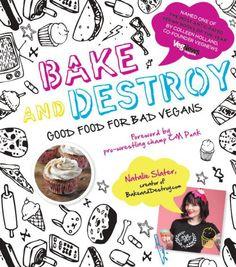 """@Vedged Out Giveaway! Copy of @Natalie Slater """"Bake and Destroy"""" Good Food for Bad Vegans @ http://wp.me/p2rrEn-16m"""