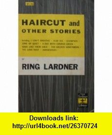 Haircut and Other Stories (The Scribner Library, SL 53) Ring Lardner ,   ,  , ASIN: B003YCY9VC , tutorials , pdf , ebook , torrent , downloads , rapidshare , filesonic , hotfile , megaupload , fileserve Ring Lardner, Good Night, Hair Cuts, Pdf, Tutorials, Books, Nighty Night, Haircuts, Livros