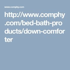 http://www.comphy.com/bed-bath-products/down-comforter