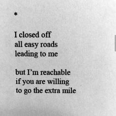 * I closed off all easy roads leading to me but I'm reachable if you are willing to go the extra mile