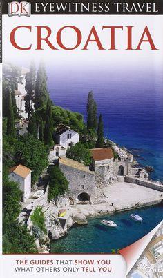 DK Eyewitness Travel Guide: Croatia: Leandro Zoppe, Ian O'Leary