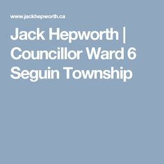 Jack Hepworth | Councillor Ward 6 Seguin Township