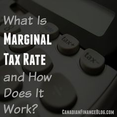 What Is Marginal Tax Rate and How Does It Work? #MarginalTaxRate - http://canadianfinanceblog.com/marginal-tax-rate-explained/