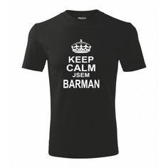Pánské tričko Keep calm jsem barman Keep Calm, Mens Tops, T Shirt, Bartender, Tee Shirt, Stay Calm, Tee