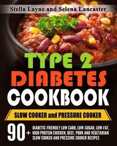 Type 2 Diabetes Cookbook: SLOW COOKER and PRESSURE COOKER - 90+ Diabetic-Friendly Low Carb, Low-sugar, Low-Fat, High Protein Chicken, Beef,