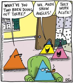 The Argyle Sweater by Scott Hilburn for January 2017 is part of Science Puns Comic Strips - Orange triangle What've you two been doing out there Yellow triangle We made snow angles! Pink triangle They were acute! Math Puns, Science Puns, Math Memes, Teacher Memes, Math Humor, Algebra Humor, Teacher Stuff, Math Cartoons, Math Comics
