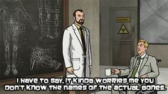 It's Krieger, he'll just invent new bones. Archer Show, Sterling Archer, Spy Shows, Classic Quotes, Danger Zone, Best Shows Ever, Movies Showing, Comedy, Lol