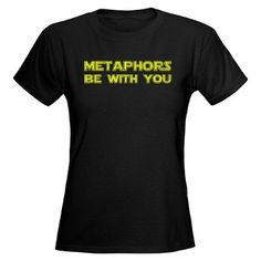 Metaphors Be With You.  I could use this for a scholar's bowl shirt idea.