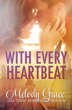 With Every Heartbeat by Melody Grace | Cities of Love, BK#1 | Release Date: November 8, 2013 | http://melodygracebooks.blogspot.com | Contemporary Romance