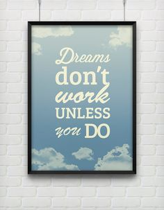 Dreams don't work unless you do - printed on A2 - $33.00