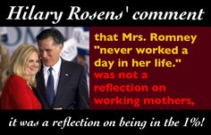 Hilary Rosen on Mitt Romneys' wife being in that 1%! Had nothing to do with working mothers.