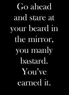 Haha! This just made me laugh, but I do like a well maintained beard.