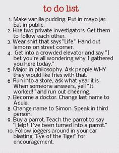 This is so fun!!! I would totally do this.  Life is too short to be so serious. The most awesome To-Do list EVER!