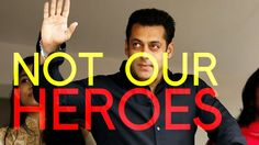 Why Bollywood Actors are NOT OUR HEROES!