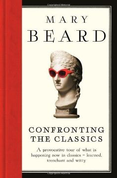Confronting the Classics: Traditions, Adventures and Innovations by Beard, Professor Mary on 07/03/2013 unknown edition by Professor Mary Beard, http://www.amazon.co.uk/dp/B00BW950FS/ref=cm_sw_r_pi_dp_NvsErb1YMYVC7