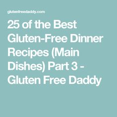 25 of the Best Gluten-Free Dinner Recipes (Main Dishes) Part 3 - Gluten Free Daddy