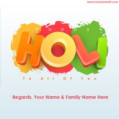 name picture maker for holi 2017 best wishes online free.Make Special Holi Greeting with your name.happy holi to all of you images for whatsapp group.write your and family name as regards on holi new design ecard online and send it to social media.colorful background with embossed design holi text looking amaizing card pics.name pix holi 2017 download for free.customize holi image by writing your name on pictures using our online free name editor.you friend and relative will impress by ge...