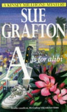 A is for Alibi (Kinsey Millhone, Bk 1) by Sue Grafton