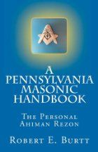 A Pennsylvania Masonic Handbook: The Personal Ahiman Rezon by Robert E. Burtt