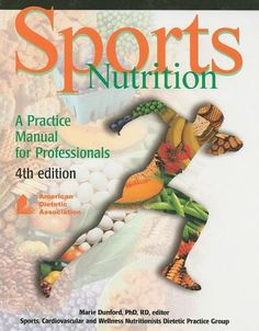 Sports Nutrition: A Practice Manual for Professionals - The newest edition of this classic reference has been thoroughly re-designed to deliver the essential information health and fitness professionals need in order to work with athletes of all ages