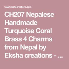 CH207 Nepalese Handmade Turquoise Coral Brass 4 Charms from Nepal by Eksha creations - Tibetan Nepalese handmade beads, pendants, necklaces, and jewelry from Nepal  by Eksha Creations