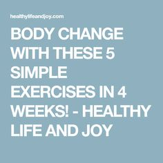 BODY CHANGE WITH THESE 5 SIMPLE EXERCISES IN 4 WEEKS! - HEALTHY LIFE AND JOY
