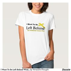 I Want To Be Left Behind Women's Apparel T Shirt