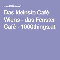 Das kleinste Café Wiens - das Fenster Café - 1000things.at Vienna, Travelling, Windows, Pictures