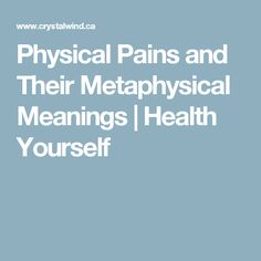 Physical Pains and Their Metaphysical Meanings | Health Yourself