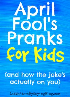 April Fools Pranks for Kids and why the joke is on you by Kim Bongiorno @LetMeStartBySaying