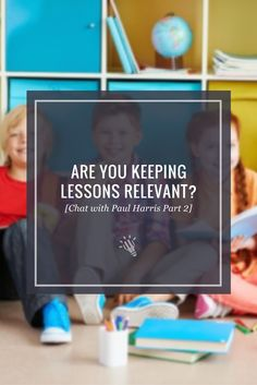 Are You Keeping Lessons Relevant? [Chat with Paul Harris Part 2] https://timtopham.com/keeping-lessons-relevant-chat-paul-harris-part-2/?utm_campaign=coschedule&utm_source=pinterest&utm_medium=timtopham.com&utm_content=Are%20You%20Keeping%20Lessons%20Relevant%3F%20%5BChat%20with%20Paul%20Harris%20Part%202%5D