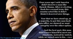 I am still proud to call Barack Obama my President. He has integrity. He gets things done, not in a rushed or half-assed way.