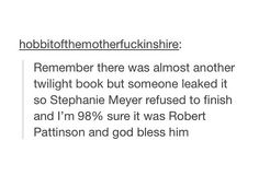 It probably was him <-- And if all this is true I am extremely grateful for Robert Pattinson's existence.  No one wants another sparkly-stalker book to be written.