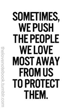 Sometimes we push people away. This quote is the story of my life.