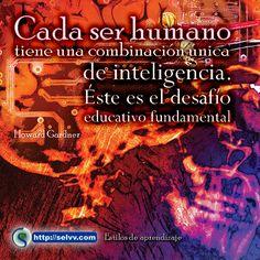 Cada ser humano tiene una combinación única de inteligencia. Éste es el desafío educativo fundamental. Howard Gardner http://selvv.com/estilos-de-aprendizaje/
