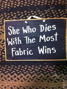 She who dies with the most fabric wins wood sign by trimblecrafts