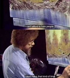 Bob Ross was a Buddha. Pretty Words, Beautiful Words, Cool Words, Wise Words, Hate People, Film Quotes, Mood Quotes, Just In Case, Feel Good