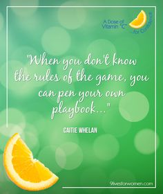 "When you don't know the rules of the game, you can pen your own playbook…"" Caitie Whelan"