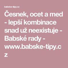 Česnek, ocet a med - lepší kombinace snad už neexistuje - Babské rady - www.babske-tipy.cz