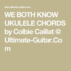 WE BOTH KNOW UKULELE CHORDS by Colbie Caillat @ Ultimate-Guitar.Com
