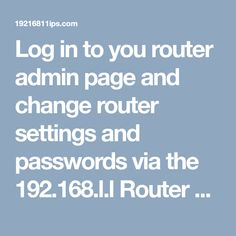 Log in to you router admin page and change router settings and passwords via the 192.168.l.l Router Default Gatway IP. For more information, click here https://19216811ips.com