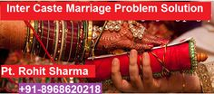 What are problem faced in a  Inter Caste Marriage ? +91-8968620218 Inter caste marriages are not child's play in India and most people do not even think about it because of the problems preceded by it. There are a lot of issues that are raised by couples' families and by the community as well. Our inter caste marriage specialist solve your all problems.