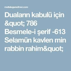 """Duaların kabulü için """" 786 Besmele-i şerif -613 Selamün kavlen min rabbin rahim"""""""