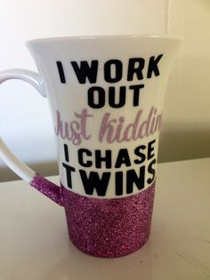 "I workout, just kidding I chase twins coffee mug. One side will include the phrase ""I WORKOUT Just Kidding I CHASE TWINS""   480ml mug"
