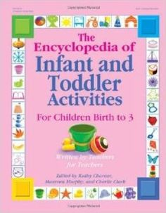 The Encyclopedia of Infant and Toddlers Activities for Children Birth to 3