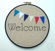 Welcome - Embroidery Hoop Art - 7 inch hoop Like the font