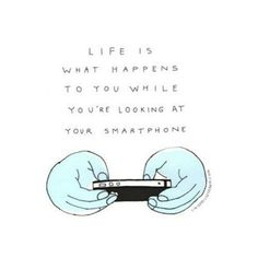 Put down your phone and LIVE!